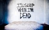 I'LL SLEEP WHEN I'MDEAD